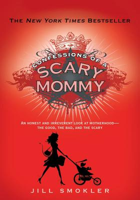 Confessions of a Scary Mommy By Smokler, Jill